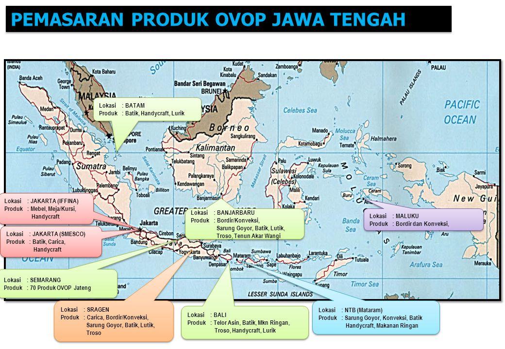 PEMASARAN PRODUK OVOP JAWA TENGAH Lokasi: SEMARANG Produk: 70 Produk OVOP Jateng Lokasi: SEMARANG Produk: 70 Produk OVOP Jateng Lokasi: JAKARTA (SMESC