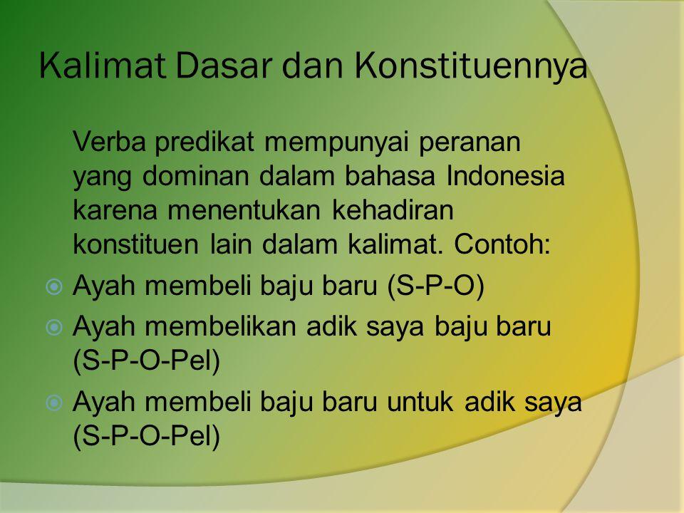 Kalimat Dasar dan Konstituennya Verba predikat mempunyai peranan yang dominan dalam bahasa Indonesia karena menentukan kehadiran konstituen lain dalam kalimat.