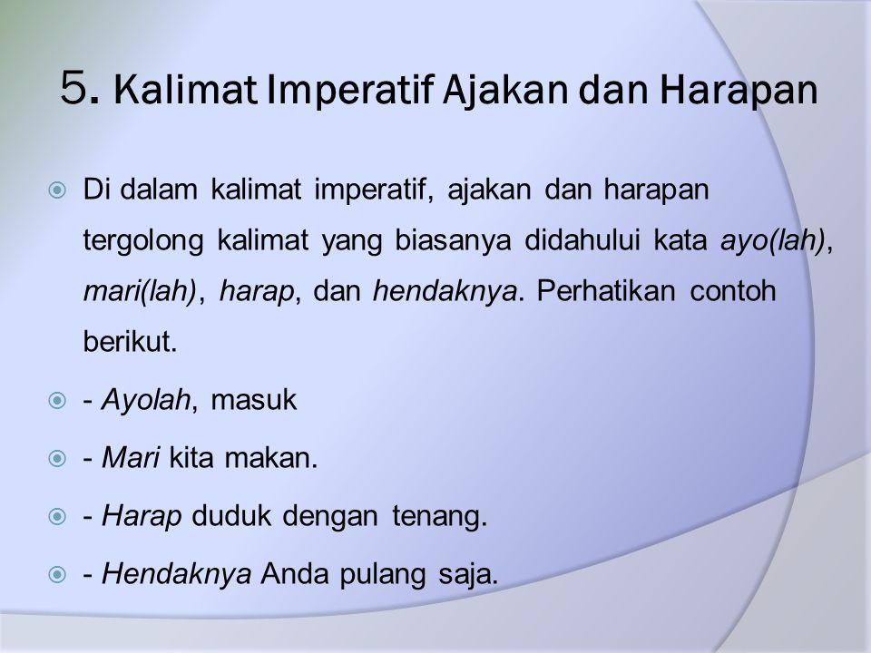 5. Kalimat Imperatif Ajakan dan Harapan  Di dalam kalimat imperatif, ajakan dan harapan tergolong kalimat yang biasanya didahului kata ayo(lah), mari