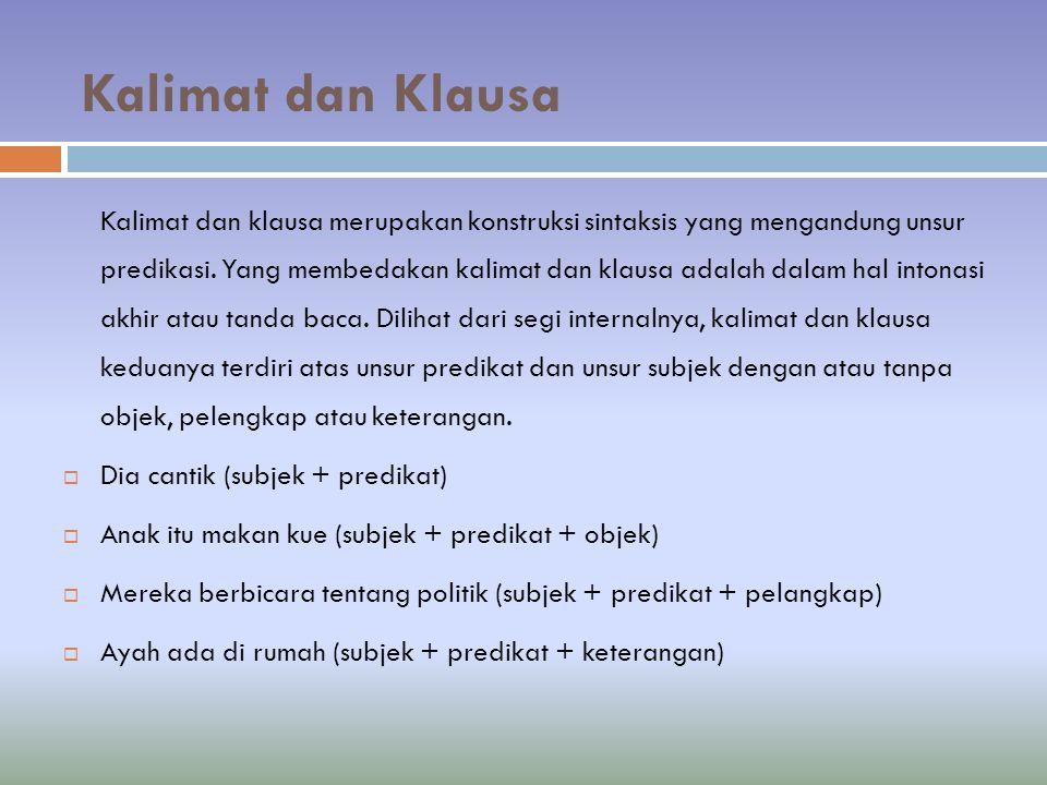 Kalimat dan Klausa Kalimat dan klausa merupakan konstruksi sintaksis yang mengandung unsur predikasi.