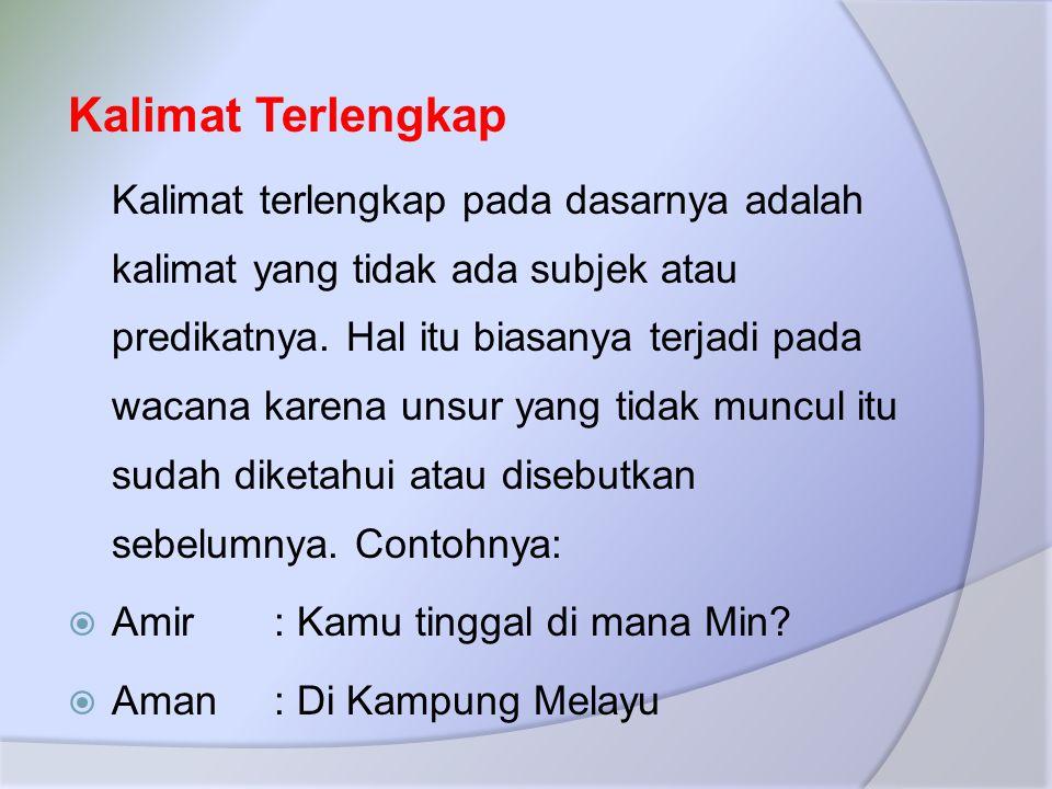 Kalimat Terlengkap Kalimat terlengkap pada dasarnya adalah kalimat yang tidak ada subjek atau predikatnya.