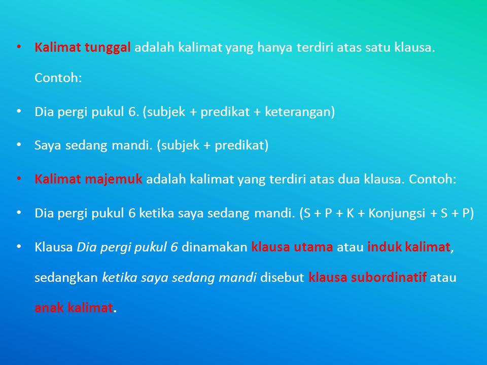 • Kalimat tunggal adalah kalimat yang hanya terdiri atas satu klausa.