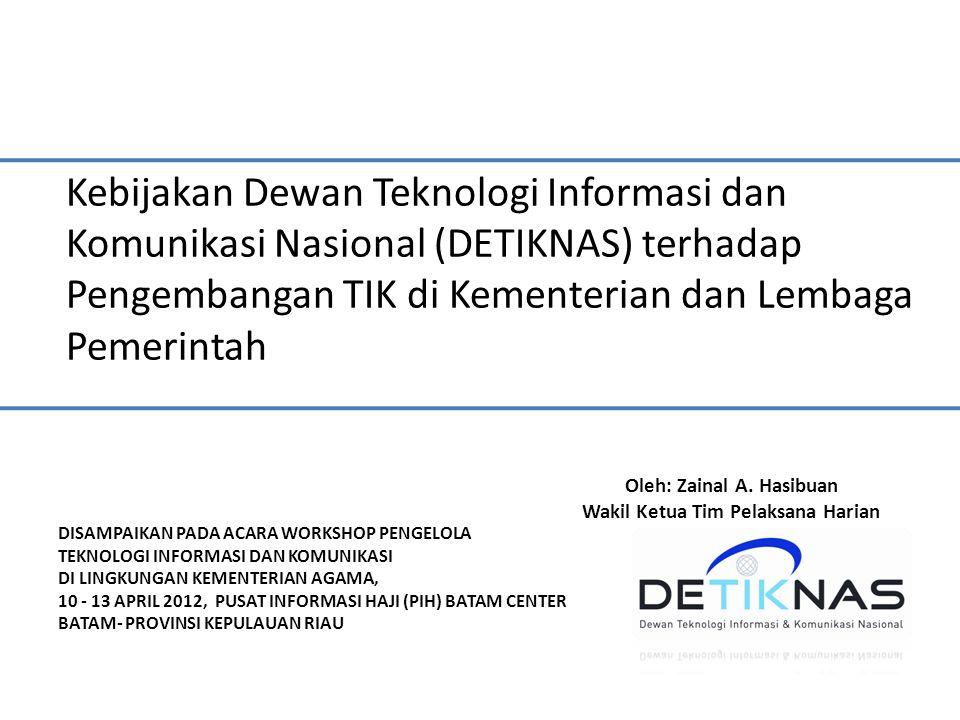 Kebijakan Dewan Teknologi Informasi dan Komunikasi Nasional (DETIKNAS) terhadap Pengembangan TIK di Kementerian dan Lembaga Pemerintah Oleh: Zainal A.