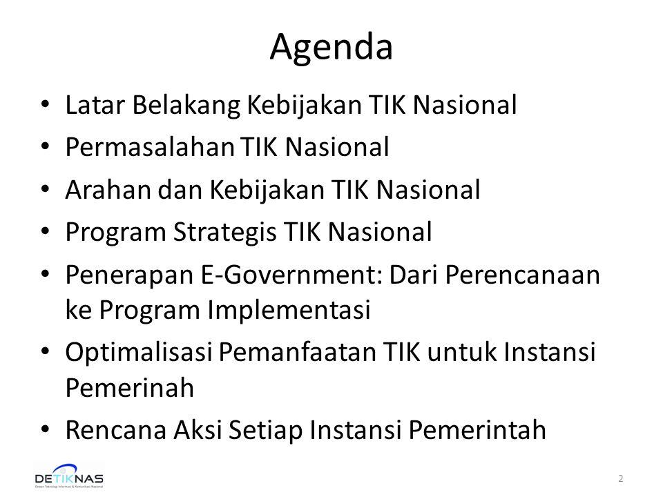 Agenda • Latar Belakang Kebijakan TIK Nasional • Permasalahan TIK Nasional • Arahan dan Kebijakan TIK Nasional • Program Strategis TIK Nasional • Penerapan E-Government: Dari Perencanaan ke Program Implementasi • Optimalisasi Pemanfaatan TIK untuk Instansi Pemerinah • Rencana Aksi Setiap Instansi Pemerintah 2
