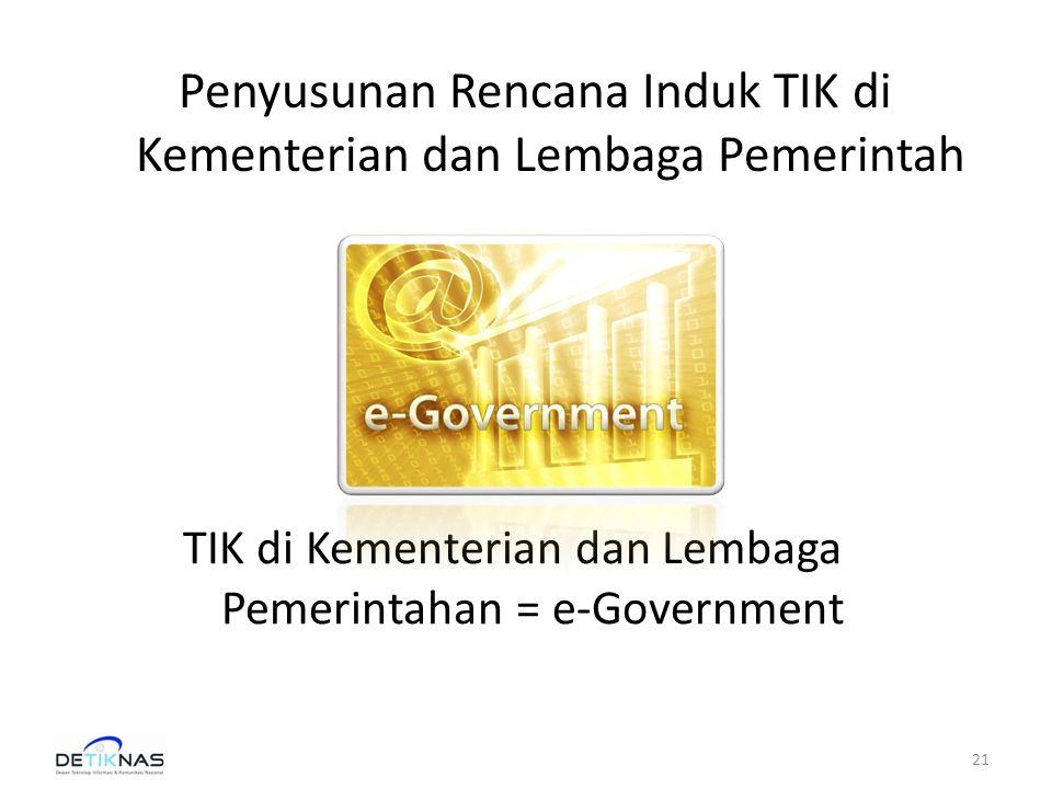 TIK di Kementerian dan Lembaga Pemerintahan = e-Government 21 Penyusunan Rencana Induk TIK di Kementerian dan Lembaga Pemerintah