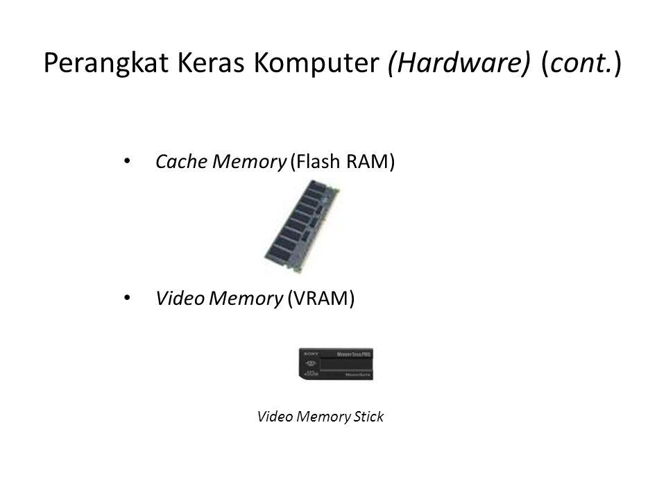 Perangkat Keras Komputer (Hardware) (cont.) • Cache Memory (Flash RAM) • Video Memory (VRAM) Video Memory Stick