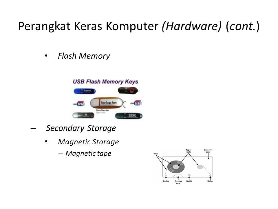 Perangkat Keras Komputer (Hardware) (cont.) • Flash Memory – Secondary Storage • Magnetic Storage – Magnetic tape