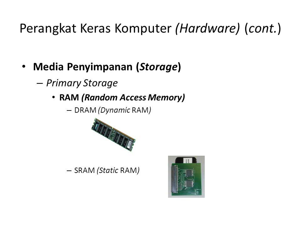 Perangkat Keras Komputer (Hardware) (cont.) •M•Media Penyimpanan (Storage) –P–Primary Storage •R•RAM (Random Access Memory) –D–DRAM (Dynamic RAM) –S–S