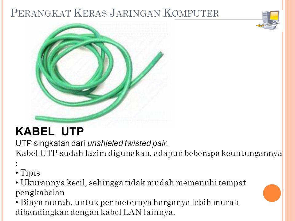 P ERANGKAT K ERAS J ARINGAN K OMPUTER KABEL UTP UTP singkatan dari unshieled twisted pair.