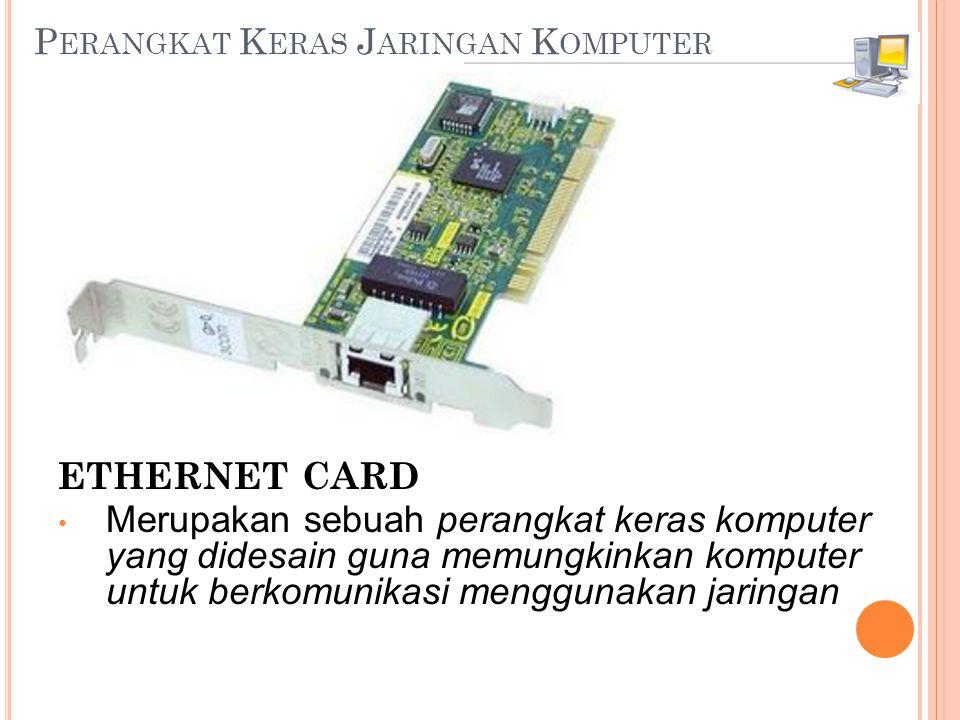 P ERANGKAT K ERAS J ARINGAN K OMPUTER ETHERNET CARD • Merupakan sebuah perangkat keras komputer yang didesain guna memungkinkan komputer untuk berkomunikasi menggunakan jaringan