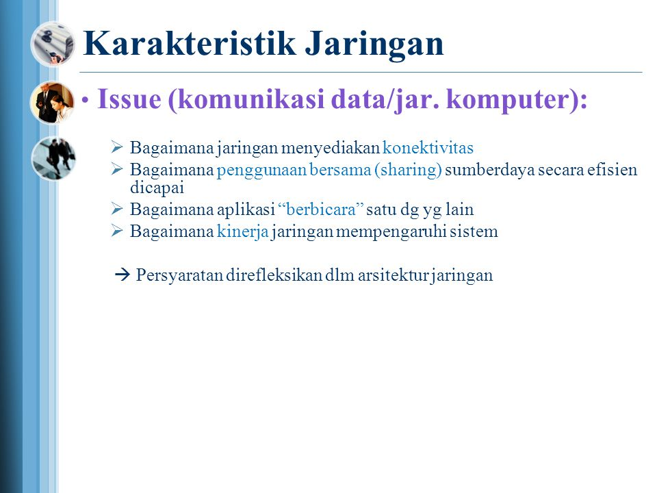Karakteristik Jaringan • Issue (komunikasi data/jar.