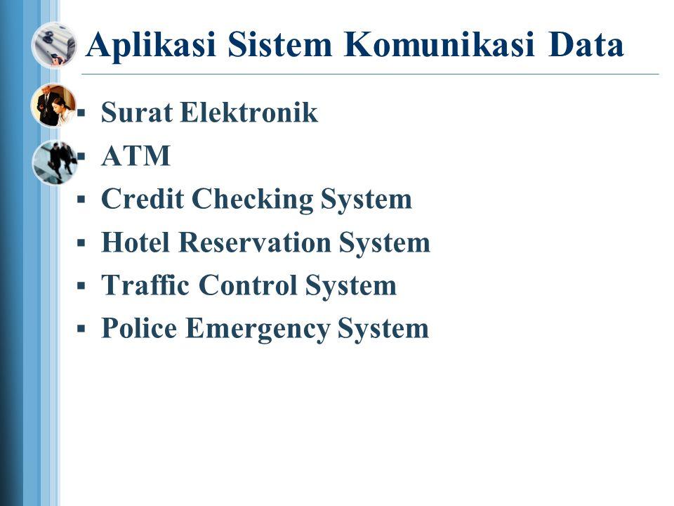 Aplikasi Sistem Komunikasi Data  Surat Elektronik  ATM  Credit Checking System  Hotel Reservation System  Traffic Control System  Police Emergency System