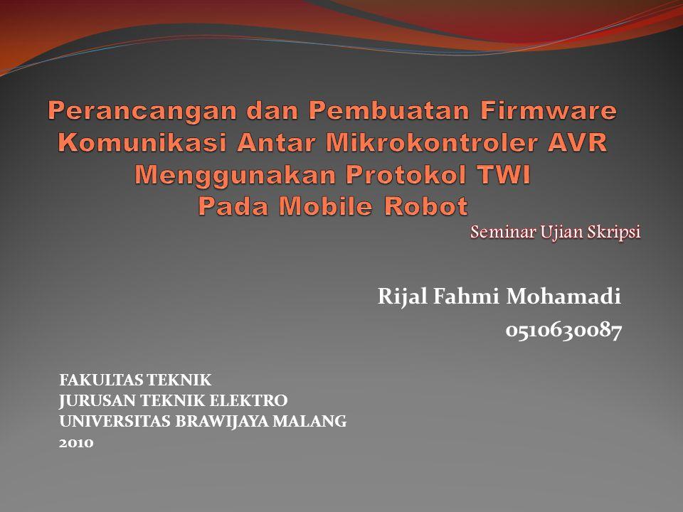 Rijal Fahmi Mohamadi 0510630087 FAKULTAS TEKNIK JURUSAN TEKNIK ELEKTRO UNIVERSITAS BRAWIJAYA MALANG 2010