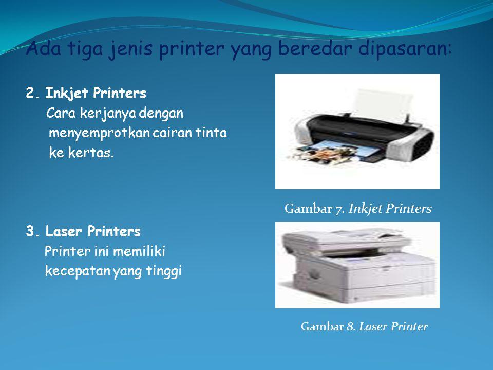 Ada tiga jenis printer yang beredar dipasaran: 2. Inkjet Printers Cara kerjanya dengan menyemprotkan cairan tinta ke kertas. 3. Laser Printers Printer