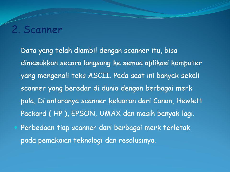 2. Scanner Data yang telah diambil dengan scanner itu, bisa dimasukkan secara langsung ke semua aplikasi komputer yang mengenali teks ASCII. Pada saat