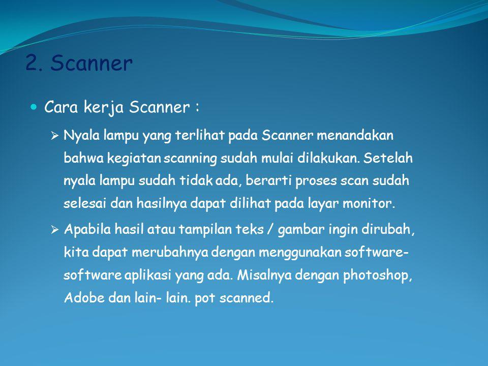 2. Scanner  Cara kerja Scanner :  Nyala lampu yang terlihat pada Scanner menandakan bahwa kegiatan scanning sudah mulai dilakukan. Setelah nyala lam
