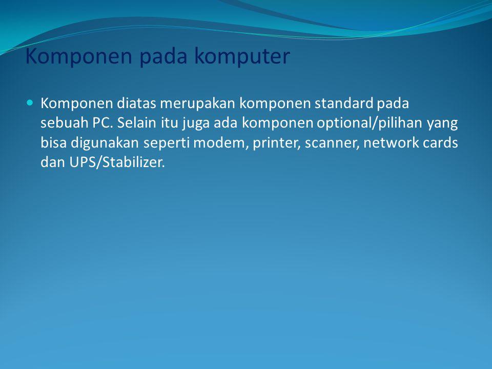 Komponen pada komputer  Komponen diatas merupakan komponen standard pada sebuah PC.