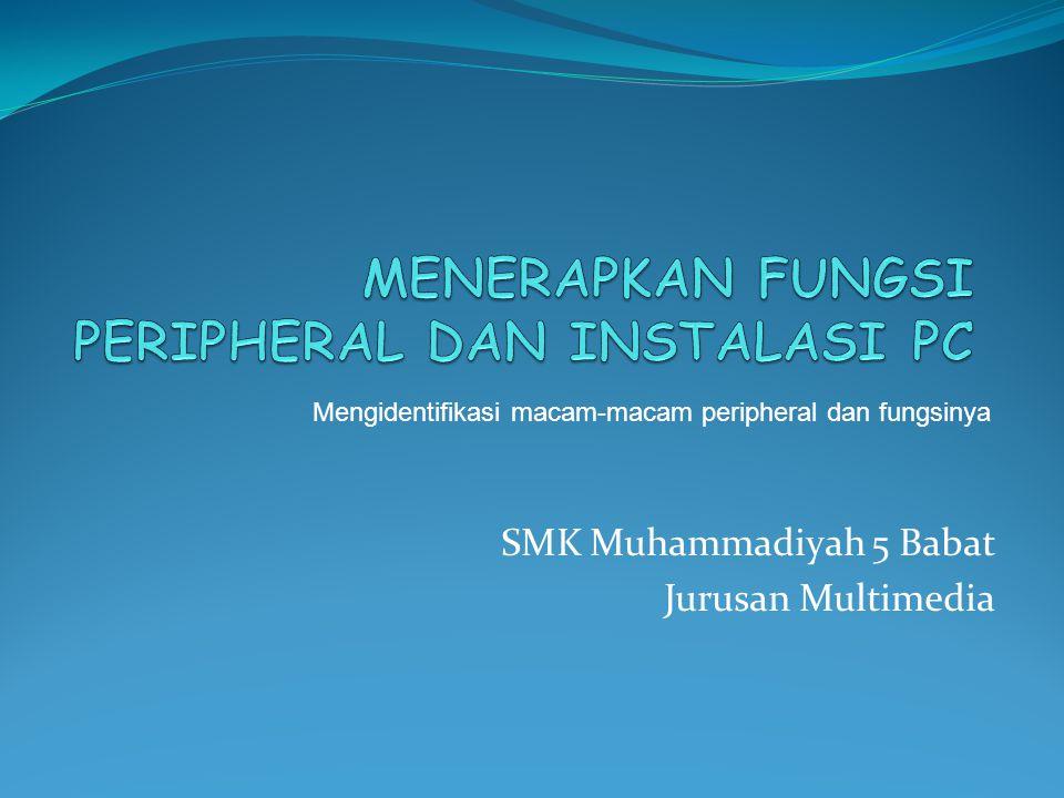 SMK Muhammadiyah 5 Babat Jurusan Multimedia Mengidentifikasi macam-macam peripheral dan fungsinya