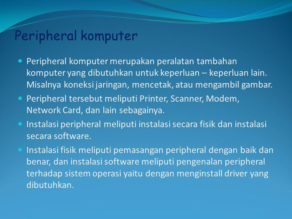 Peripheral komputer  Peripheral komputer merupakan peralatan tambahan komputer yang dibutuhkan untuk keperluan – keperluan lain. Misalnya koneksi jar