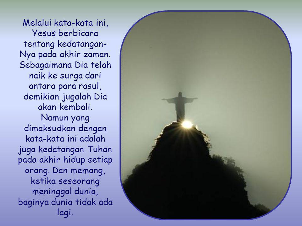 Berjaga-jagalah, sebab kamu tidak tahu pada hari mana Tuhanmu datang .