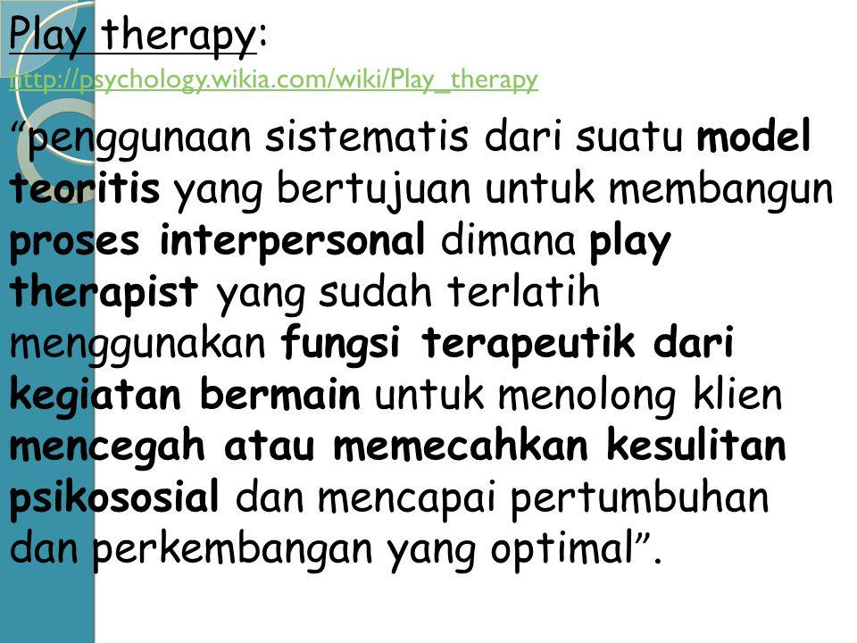 """Play therapy: http://psychology.wikia.com/wiki/Play_therapy """" penggunaan sistematis dari suatu model teoritis yang bertujuan untuk membangun proses in"""