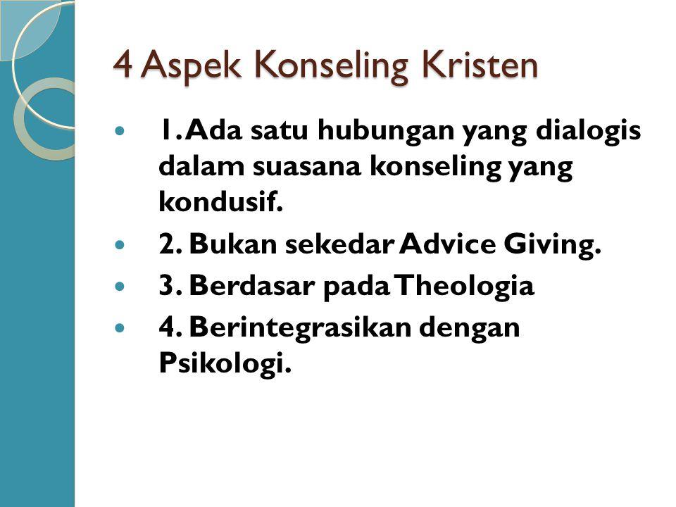 4 Aspek Konseling Kristen  1. Ada satu hubungan yang dialogis dalam suasana konseling yang kondusif.  2. Bukan sekedar Advice Giving.  3. Berdasar