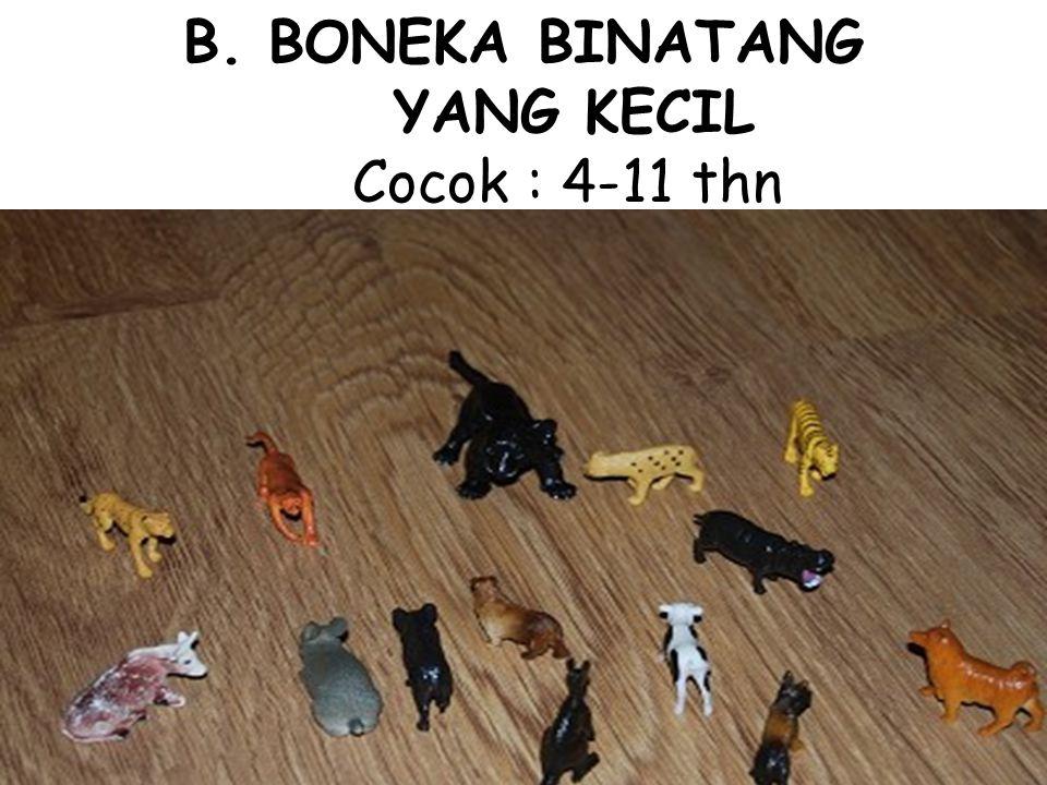 B.BONEKA BINATANG YANG KECIL Cocok : 4-11 thn