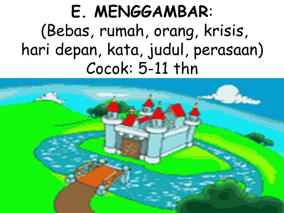 E.MENGGAMBAR: (Bebas, rumah, orang, krisis, hari depan, kata, judul, perasaan) Cocok: 5-11 thn