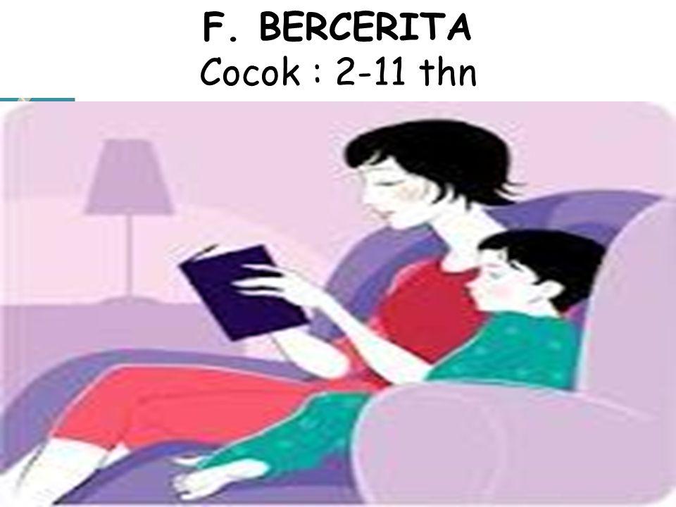 F. BERCERITA Cocok : 2-11 thn
