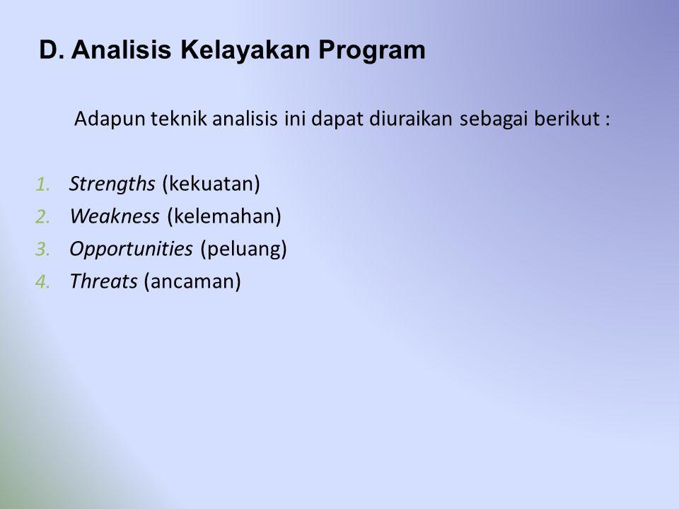 D. Analisis Kelayakan Program Adapun teknik analisis ini dapat diuraikan sebagai berikut : 1. Strengths (kekuatan) 2. Weakness (kelemahan) 3. Opportun