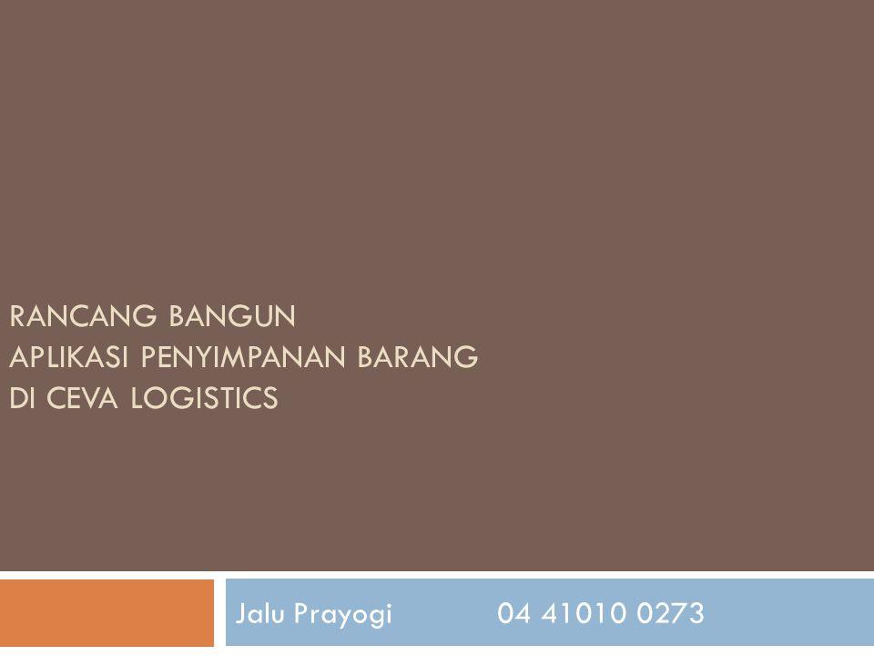 RANCANG BANGUN APLIKASI PENYIMPANAN BARANG DI CEVA LOGISTICS Jalu Prayogi04 41010 0273