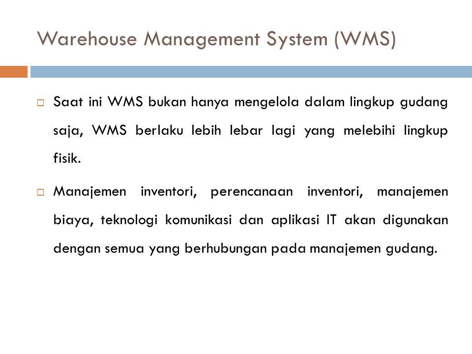 Warehouse Management System (WMS)  Saat ini WMS bukan hanya mengelola dalam lingkup gudang saja, WMS berlaku lebih lebar lagi yang melebihi lingkup f