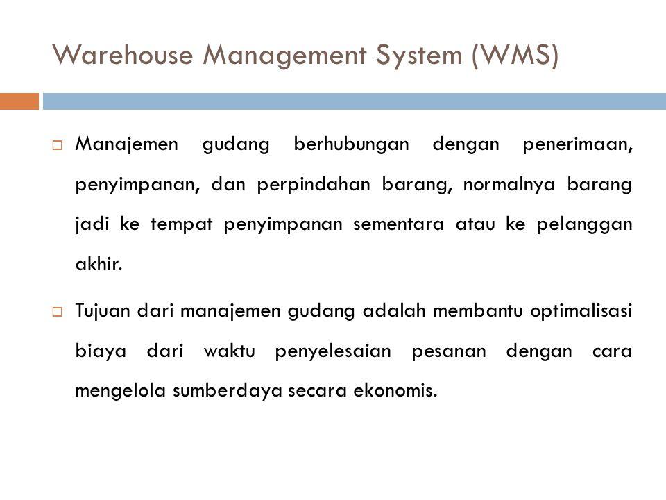 Warehouse Management System (WMS)  Manajemen gudang berhubungan dengan penerimaan, penyimpanan, dan perpindahan barang, normalnya barang jadi ke temp