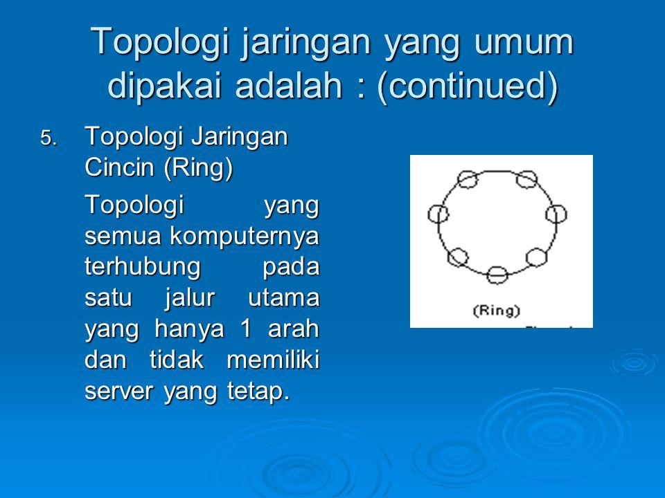 Topologi jaringan yang umum dipakai adalah : (continued) 5.