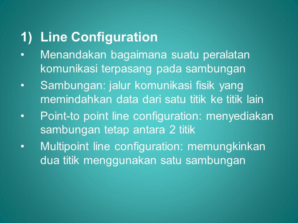 1)Line Configuration •Menandakan bagaimana suatu peralatan komunikasi terpasang pada sambungan •Sambungan: jalur komunikasi fisik yang memindahkan dat