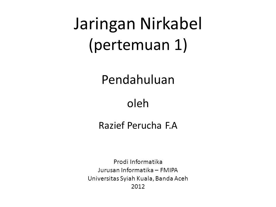 Jaringan Nirkabel (pertemuan 1) Pendahuluan oleh Razief Perucha F.A Prodi Informatika Jurusan Informatika – FMIPA Universitas Syiah Kuala, Banda Aceh
