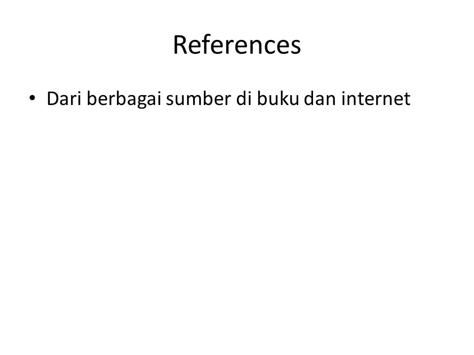 References • Dari berbagai sumber di buku dan internet