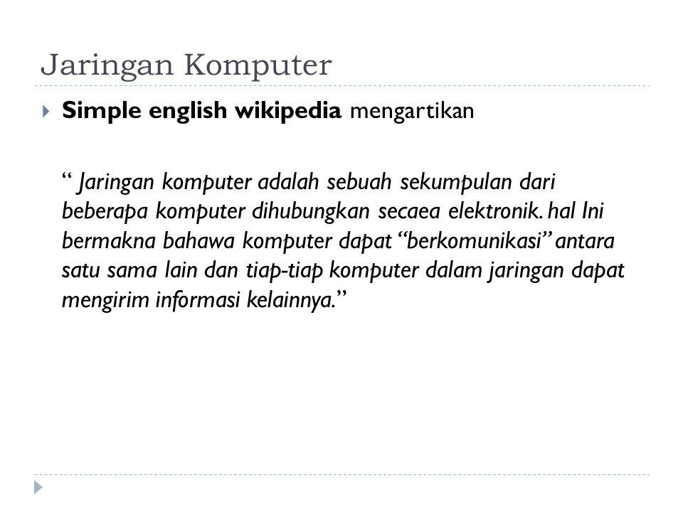 Jaringan Komputer  Simple english wikipedia mengartikan Jaringan komputer adalah sebuah sekumpulan dari beberapa komputer dihubungkan secaea elektronik.