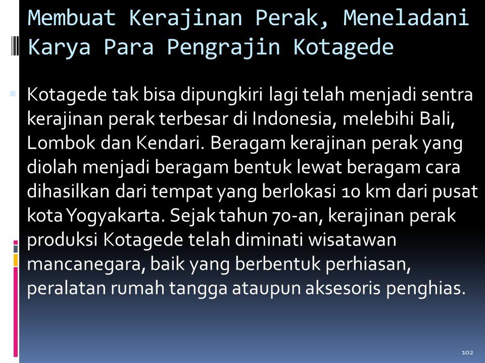 Membuat Kerajinan Perak, Meneladani Karya Para Pengrajin Kotagede  Kotagede tak bisa dipungkiri lagi telah menjadi sentra kerajinan perak terbesar di Indonesia, melebihi Bali, Lombok dan Kendari.