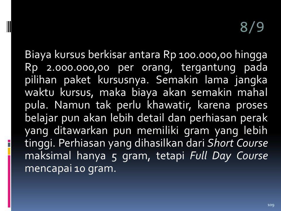 8/9 Biaya kursus berkisar antara Rp 100.000,00 hingga Rp 2.000.000,00 per orang, tergantung pada pilihan paket kursusnya.