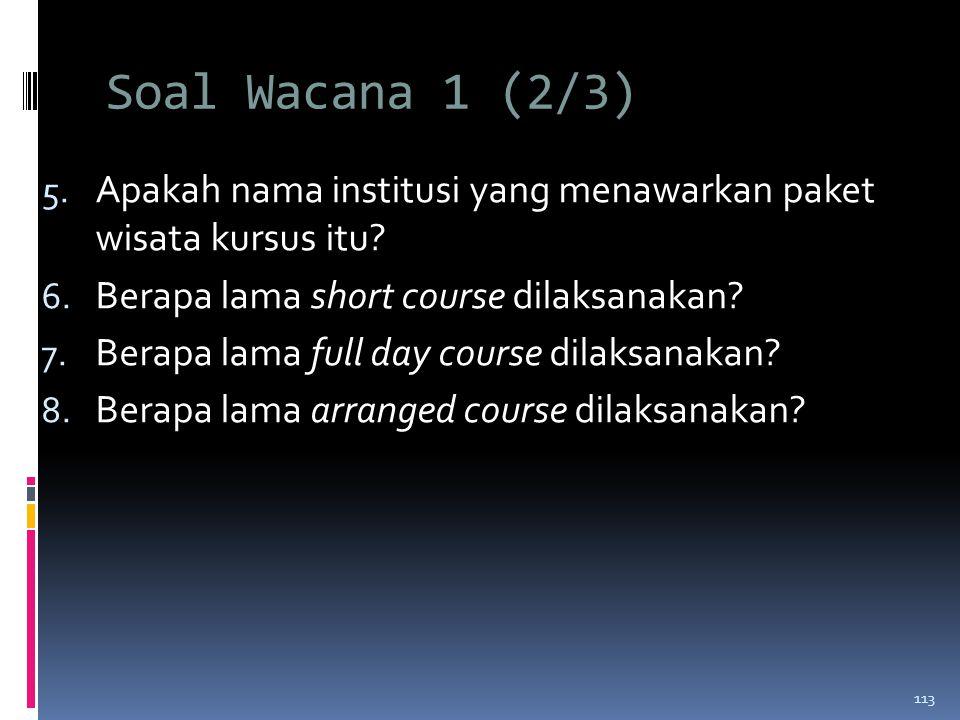 Soal Wacana 1 (2/3) 5.Apakah nama institusi yang menawarkan paket wisata kursus itu.