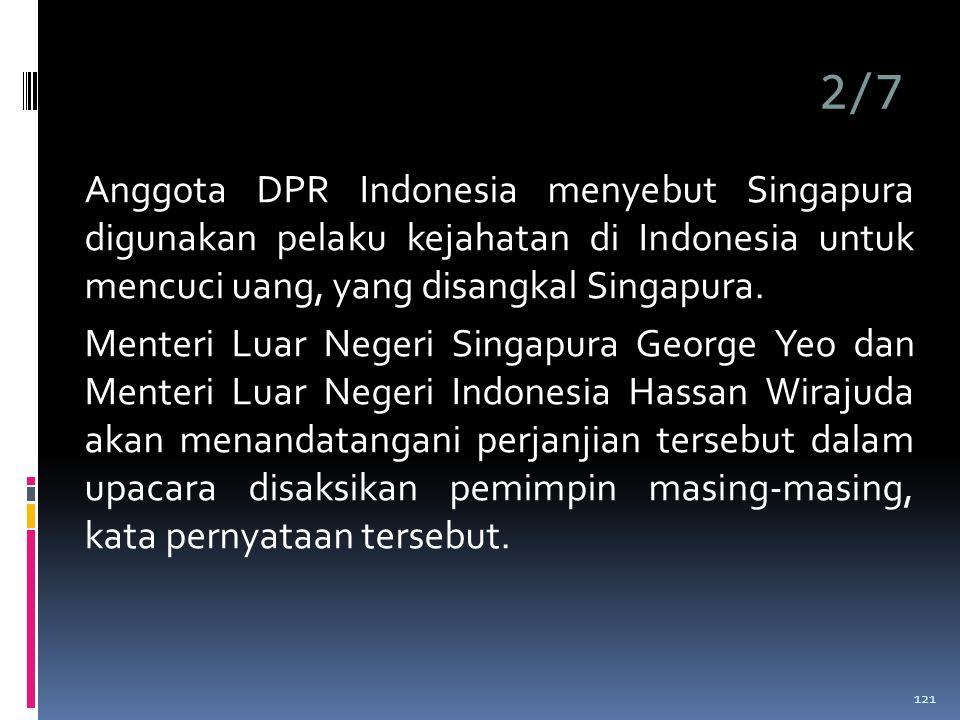 2/7 Anggota DPR Indonesia menyebut Singapura digunakan pelaku kejahatan di Indonesia untuk mencuci uang, yang disangkal Singapura.