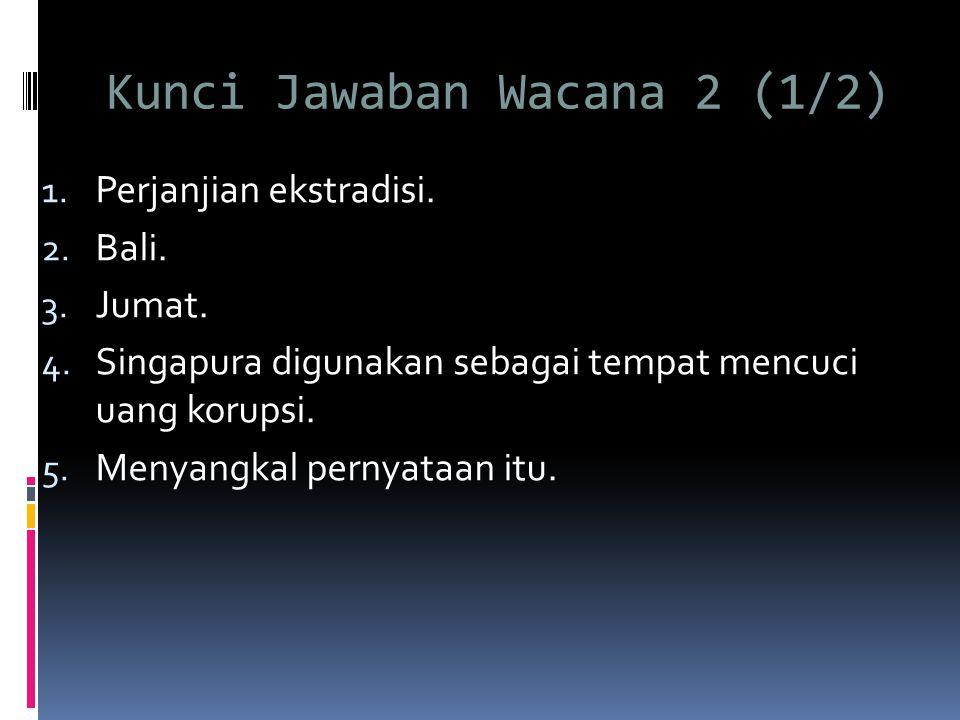 Kunci Jawaban Wacana 2 (1/2) 1.Perjanjian ekstradisi.