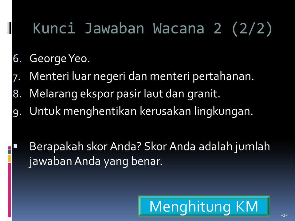 Kunci Jawaban Wacana 2 (2/2) 6.George Yeo. 7. Menteri luar negeri dan menteri pertahanan.