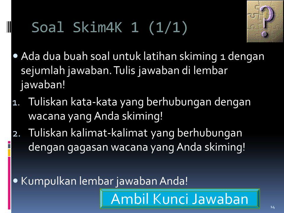 Soal Skim4K 1 (1/1)  Ada dua buah soal untuk latihan skiming 1 dengan sejumlah jawaban.