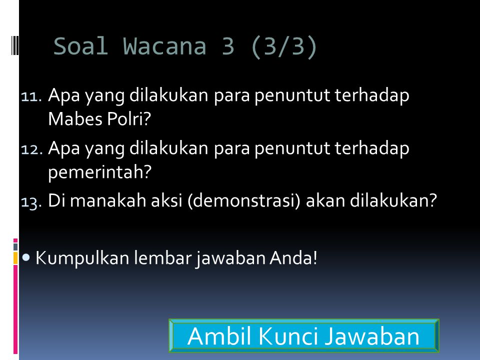 Soal Wacana 3 (3/3) 11.Apa yang dilakukan para penuntut terhadap Mabes Polri.