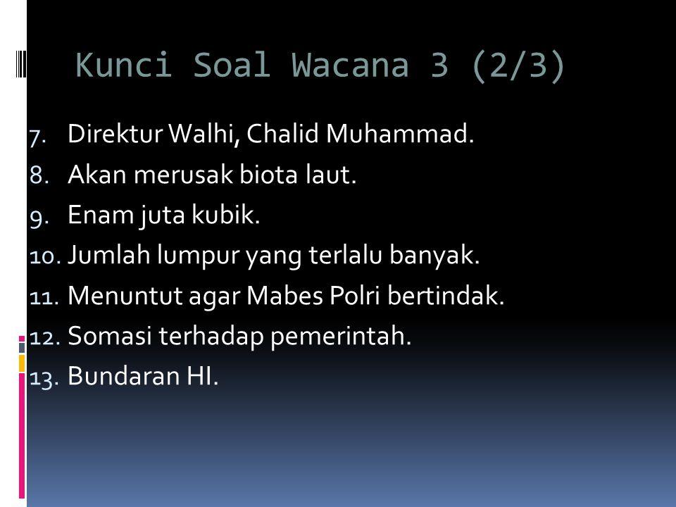 Kunci Soal Wacana 3 (2/3) 7.Direktur Walhi, Chalid Muhammad.