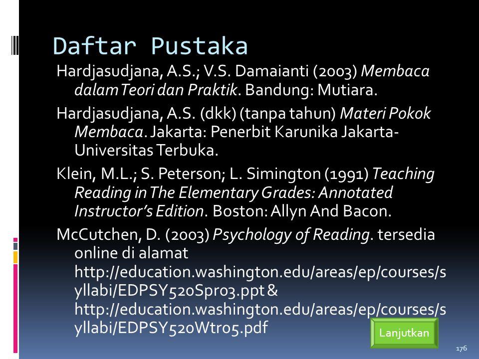 Daftar Pustaka Hardjasudjana, A.S.; V.S.Damaianti (2003) Membaca dalam Teori dan Praktik.