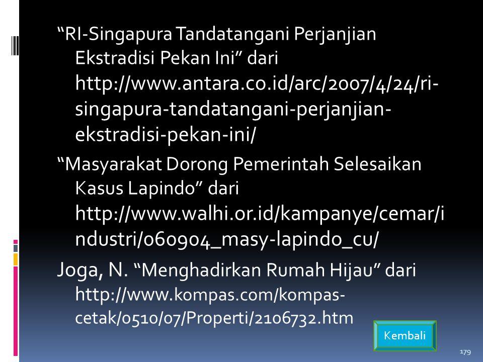 RI-Singapura Tandatangani Perjanjian Ekstradisi Pekan Ini dari http://www.antara.co.id/arc/2007/4/24/ri- singapura-tandatangani-perjanjian- ekstradisi-pekan-ini/ Masyarakat Dorong Pemerintah Selesaikan Kasus Lapindo dari http://www.walhi.or.id/kampanye/cemar/i ndustri/060904_masy-lapindo_cu/ Joga, N.