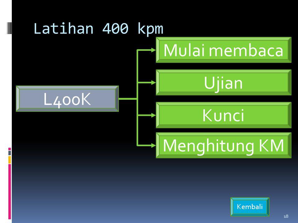 L400K Ujian Latihan 400 kpm 18 Mulai membaca Kunci Menghitung KM Kembali